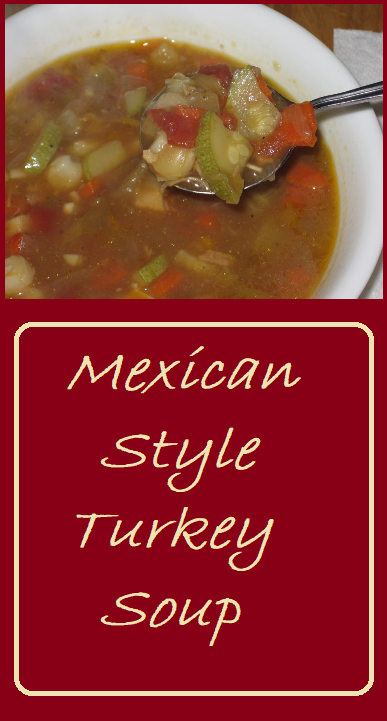 Mexican Style Turkey Soup--a cross between a Caldo de Pavo and Turkey Posole