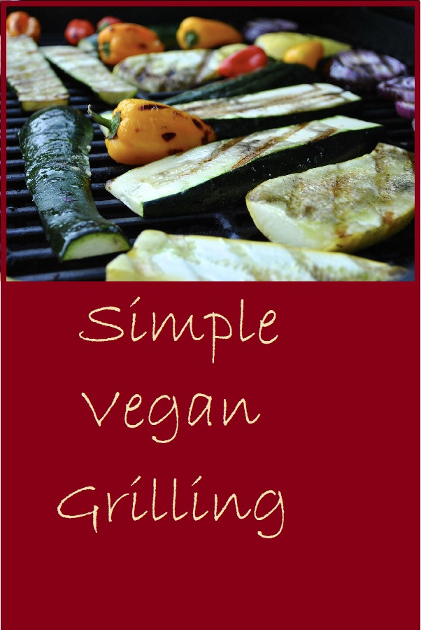 Simple Vegan Grilling--No Complicated Recipes