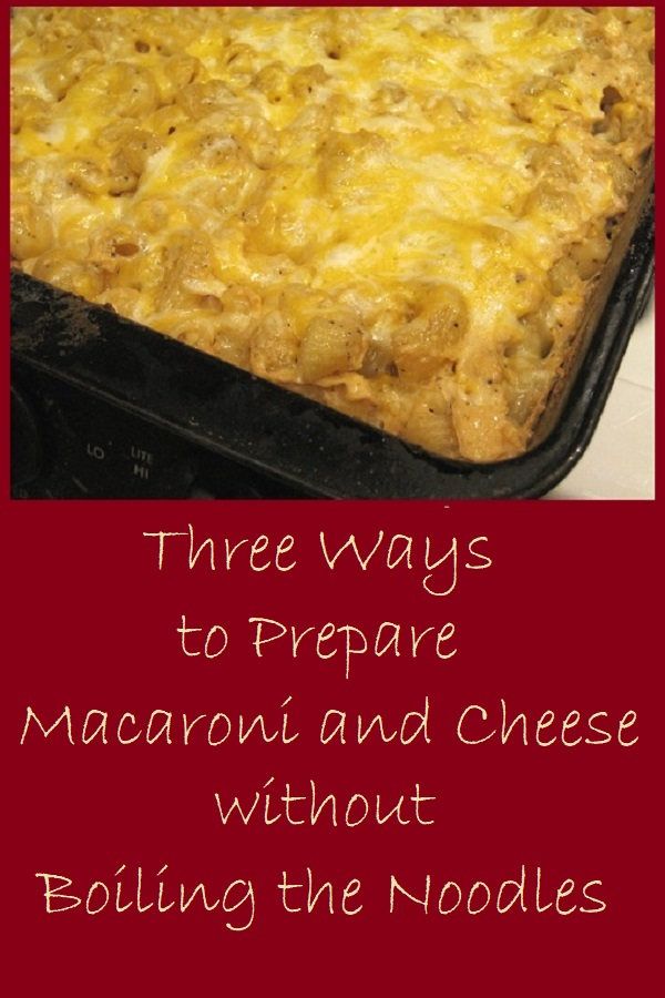 Three Ways to Make Macaroni and Cheese without Boiling the Noodles