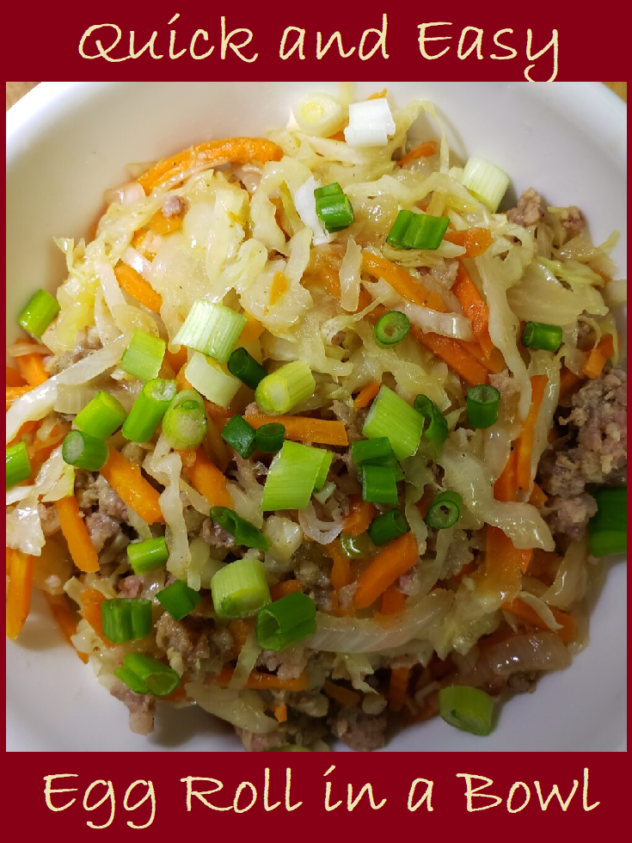 Looking down into a bowl which contains slices of cooked cabbage, bround meat, visibile slices of onion, and julienned carrot. The bowl is topped with sliced green onions. The photo is framed with a burgudy frame. There are banners on the top and bottom. The bannders read. Quick and Easy Egg Roll in a Bowl.